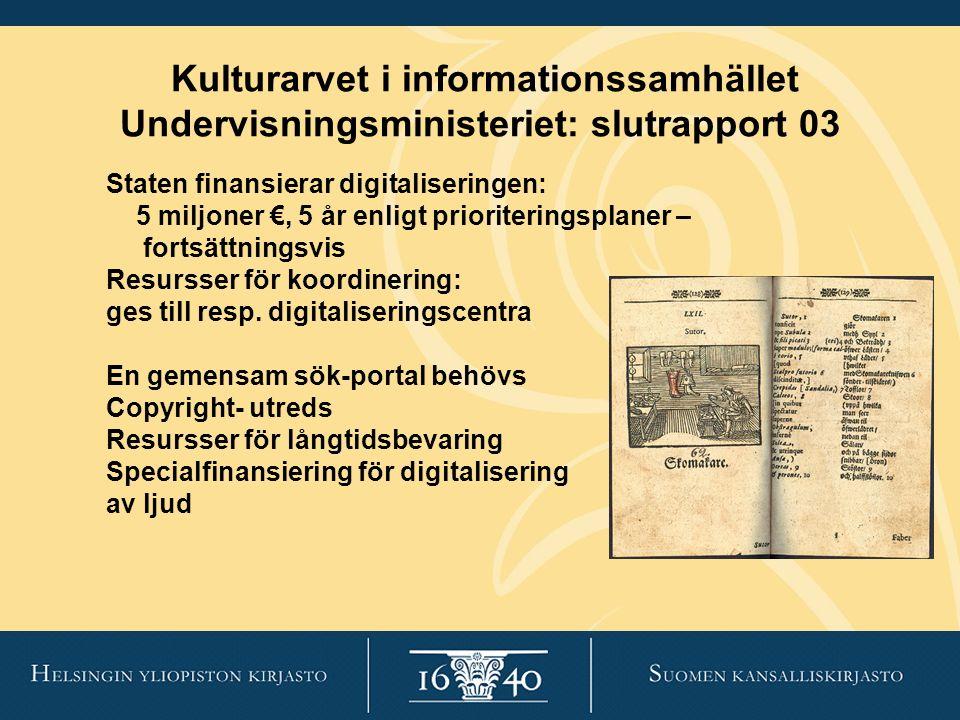 Kulturarvet i informationssamhället Undervisningsministeriet: slutrapport 03 Staten finansierar digitaliseringen: 5 miljoner €, 5 år enligt prioriteringsplaner – fortsättningsvis Resursser för koordinering: ges till resp.
