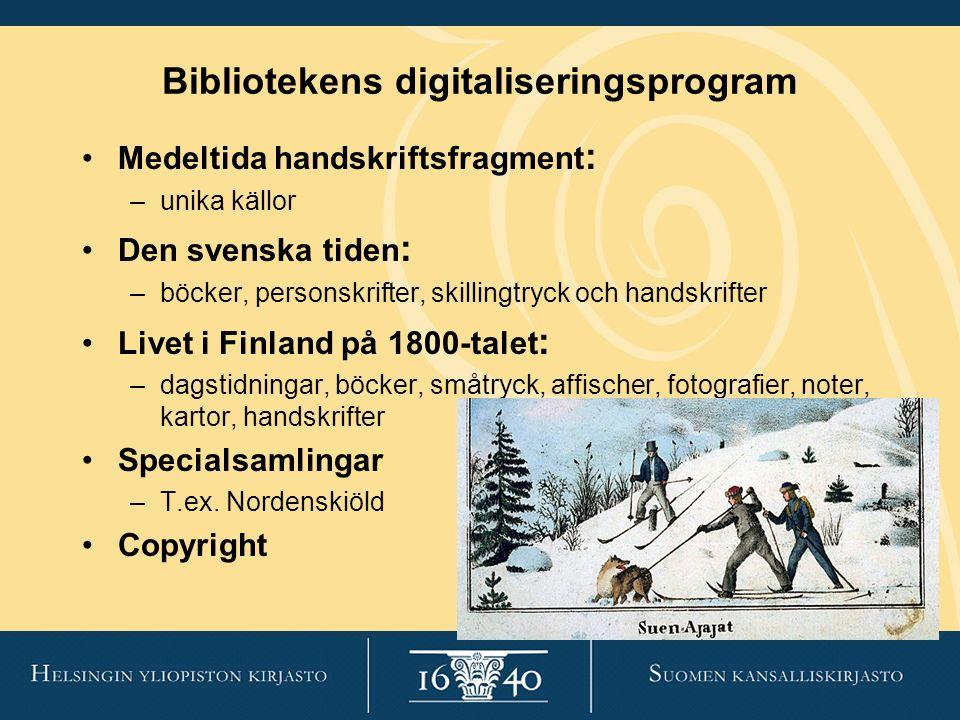 Bibliotekens digitaliseringsprogram Medeltida handskriftsfragment : –unika källor Den svenska tiden : –böcker, personskrifter, skillingtryck och hands