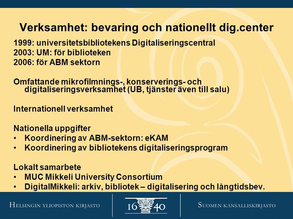 Verksamhet: bevaring och nationellt dig.center 1999: universitetsbibliotekens Digitaliseringscentral 2003: UM: för biblioteken 2006: för ABM sektorn O