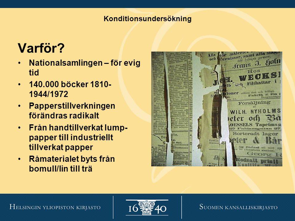 Konditionsundersökning Varför? Nationalsamlingen – för evig tid 140.000 böcker 1810- 1944/1972 Papperstillverkningen förändras radikalt Från handtillv