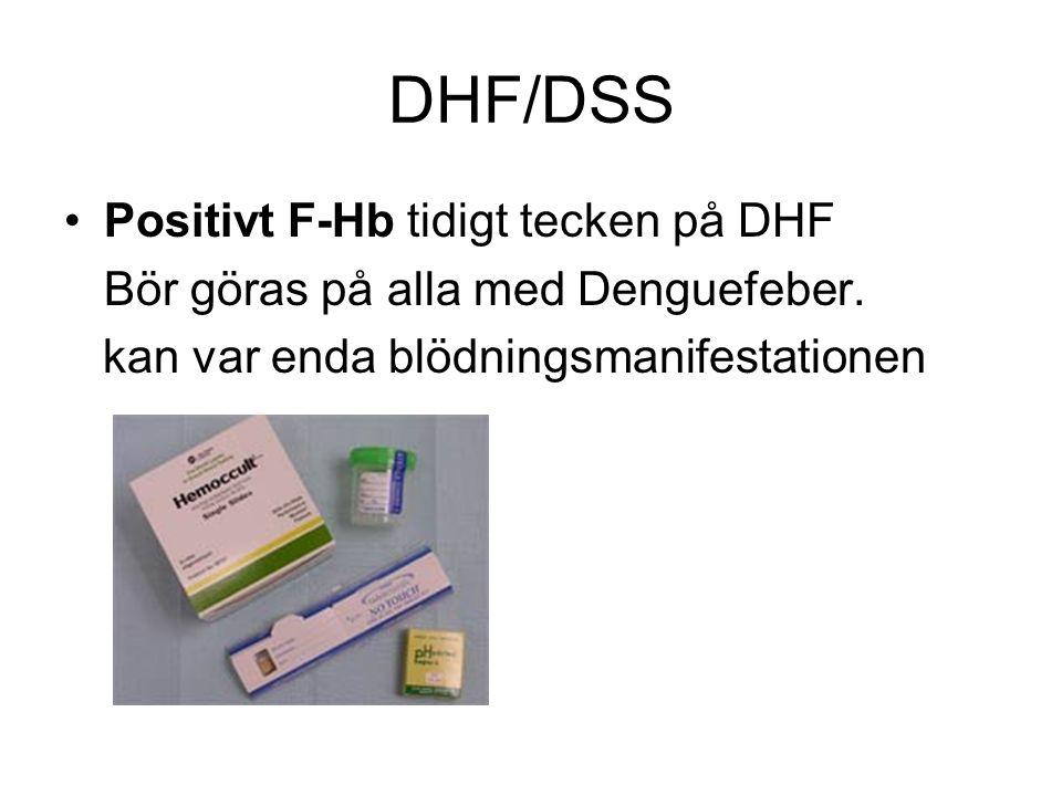 DHF/DSS Positivt F-Hb tidigt tecken på DHF Bör göras på alla med Denguefeber.