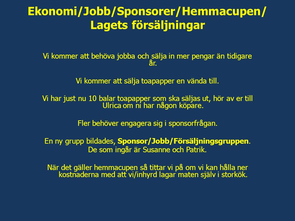 Ekonomi/Jobb/Sponsorer/Hemmacupen/ Lagets försäljningar Vi kommer att behöva jobba och sälja in mer pengar än tidigare år. Vi kommer att sälja toapapp
