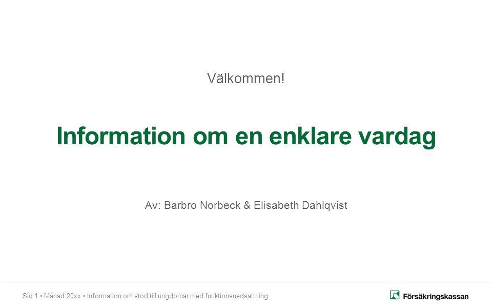 Sid 1 Månad 20xx Information om stöd till ungdomar med funktionsnedsättning Information om en enklare vardag Av: Barbro Norbeck & Elisabeth Dahlqvist Välkommen!