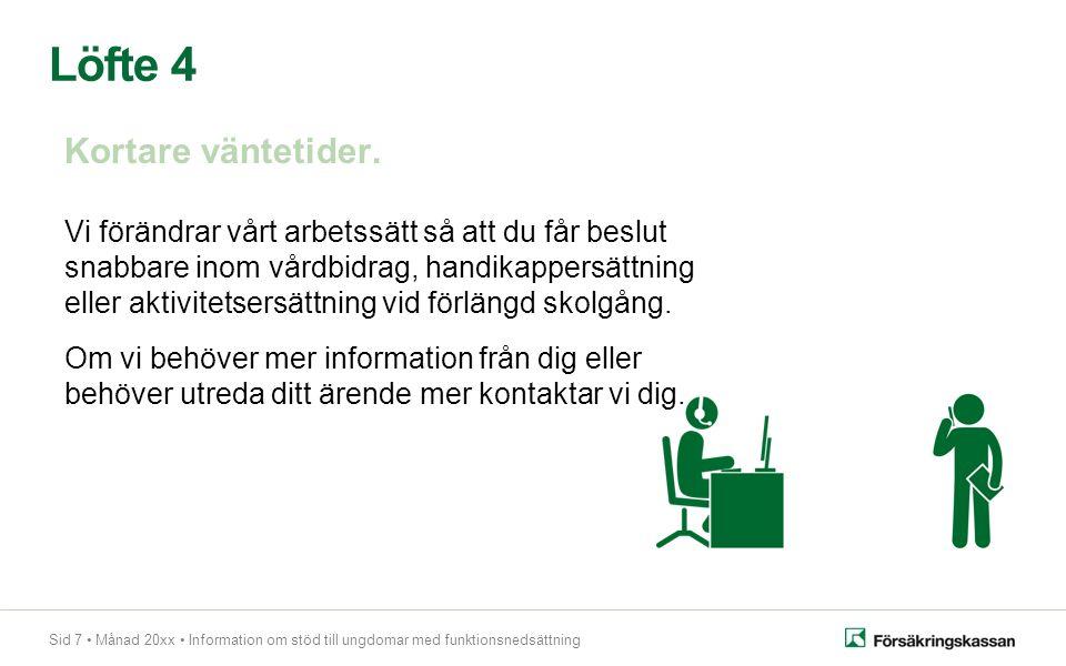 Sid 7 Månad 20xx Information om stöd till ungdomar med funktionsnedsättning Löfte 4 Kortare väntetider.
