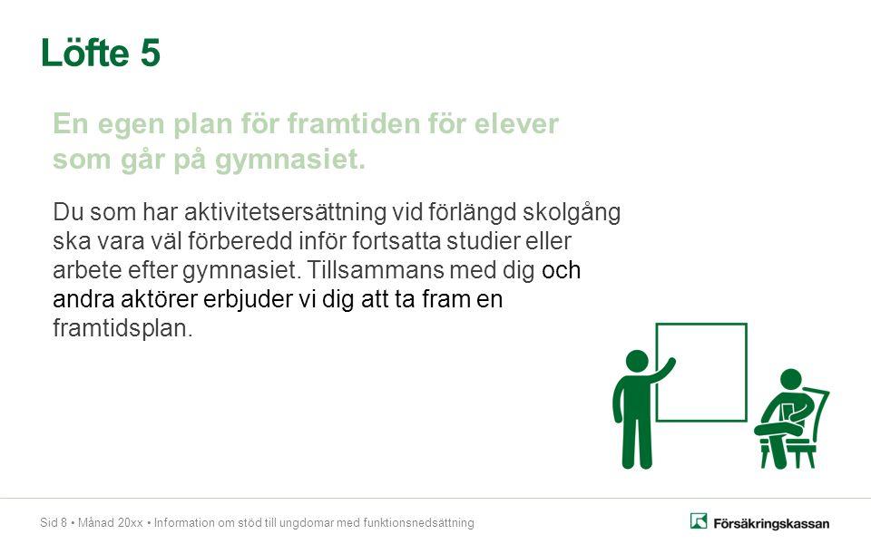 Sid 8 Månad 20xx Information om stöd till ungdomar med funktionsnedsättning Löfte 5 En egen plan för framtiden för elever som går på gymnasiet.