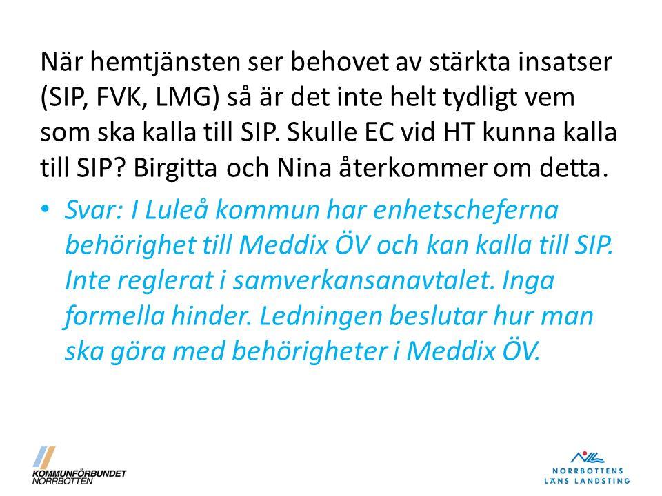 När hemtjänsten ser behovet av stärkta insatser (SIP, FVK, LMG) så är det inte helt tydligt vem som ska kalla till SIP.