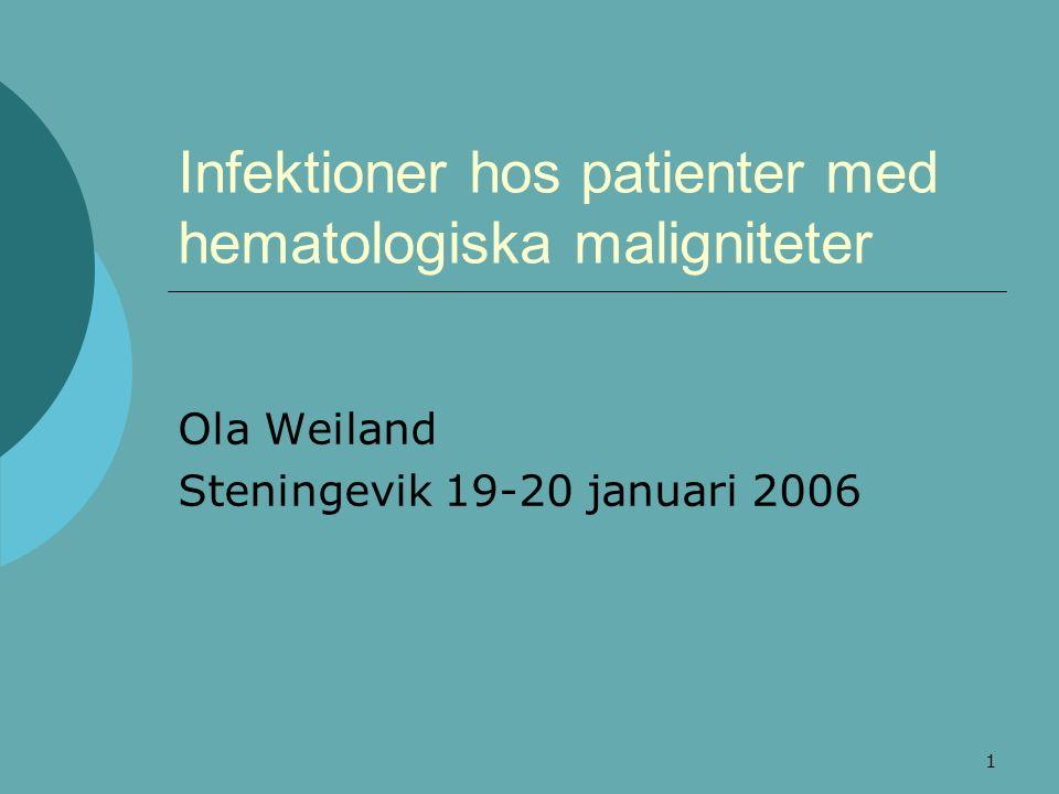 1 Infektioner hos patienter med hematologiska maligniteter Ola Weiland Steningevik 19-20 januari 2006
