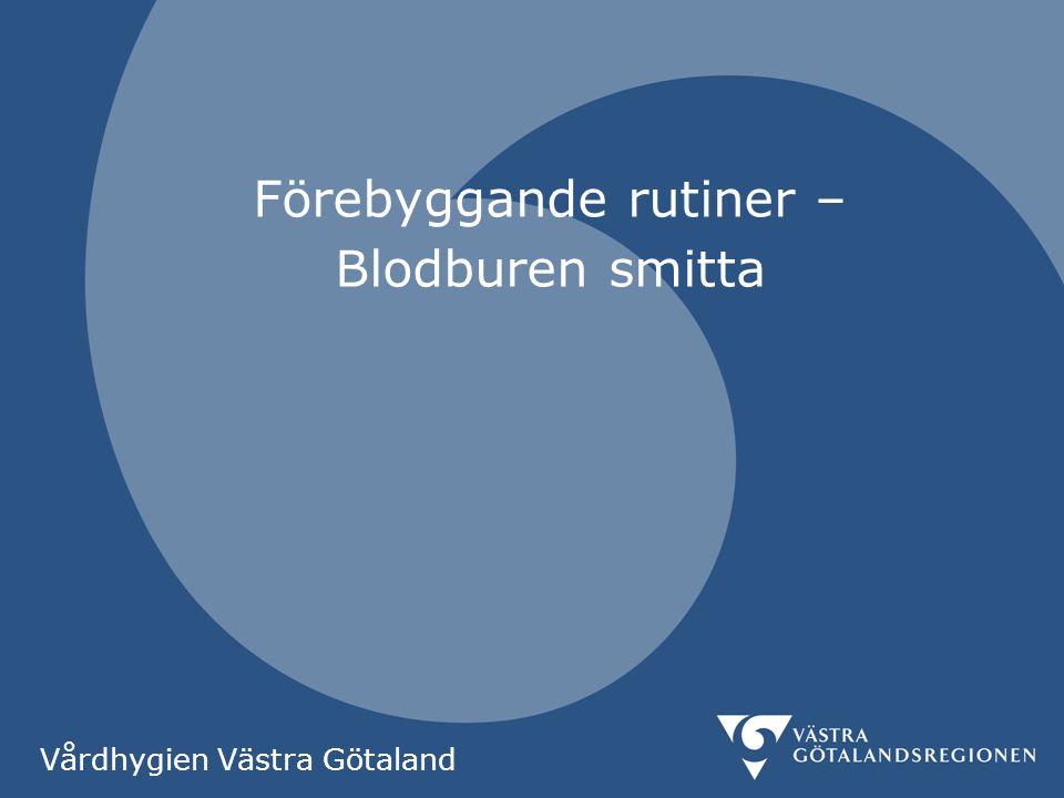Förebyggande rutiner – Blodburen smitta Vårdhygien Västra Götaland