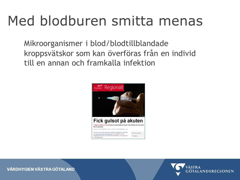 Med blodburen smitta menas Mikroorganismer i blod/blodtillblandade kroppsvätskor som kan överföras från en individ till en annan och framkalla infektion VÅRDHYGIEN VÄSTRA GÖTALAND