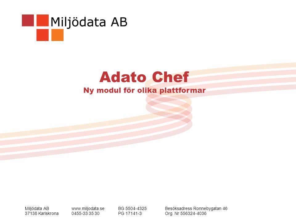Miljödata ABwww.miljodata.seBG 5504-4325Besöksadress Ronnebygatan 46 37138 Karlskrona0455-33 35 30PG 17141-3Org. Nr 556324-4036 Adato Chef Ny modul fö