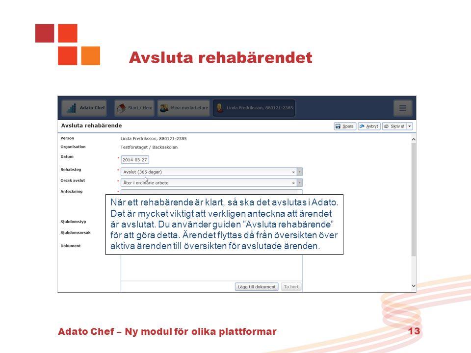 Adato Chef – Ny modul för olika plattformar 13 Avsluta rehabärendet När ett rehabärende är klart, så ska det avslutas i Adato. Det är mycket viktigt a
