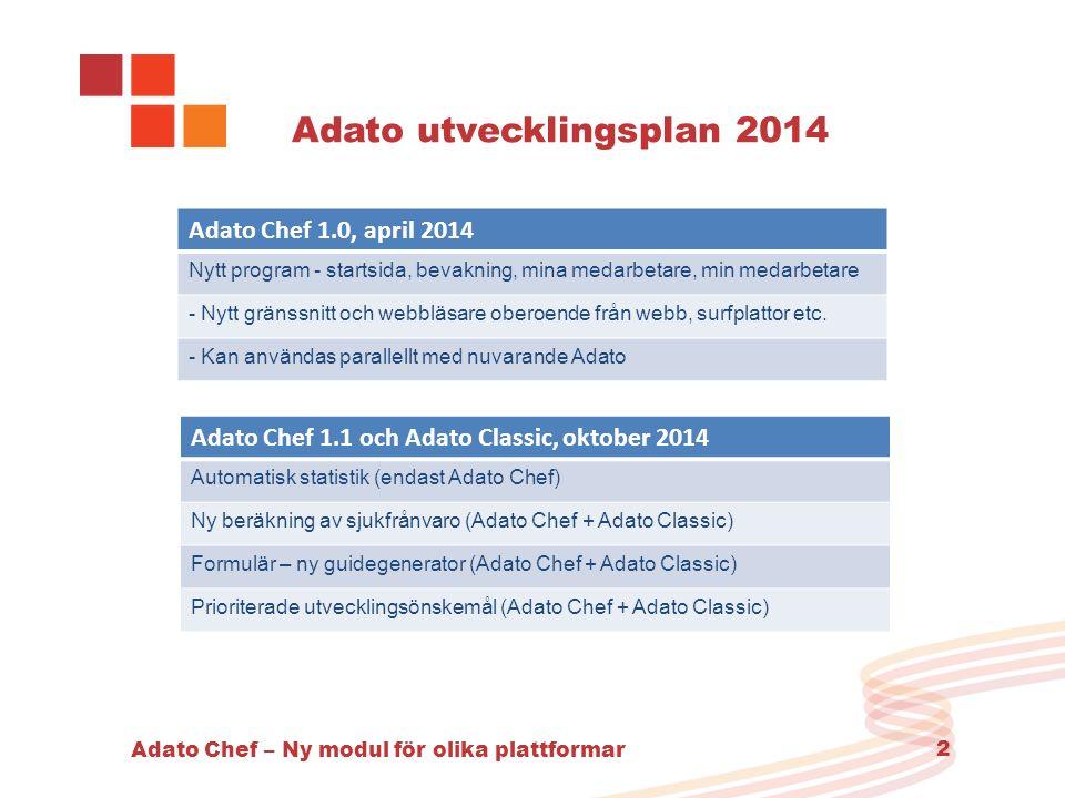 Adato Chef – Ny modul för olika plattformar 2 Adato utvecklingsplan 2014 Adato Chef 1.0, april 2014 Nytt program - startsida, bevakning, mina medarbetare, min medarbetare - Nytt gränssnitt och webbläsare oberoende från webb, surfplattor etc.