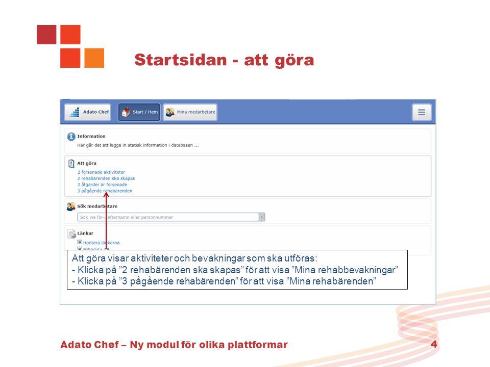 """Adato Chef – Ny modul för olika plattformar 4 Startsidan - att göra Att göra visar aktiviteter och bevakningar som ska utföras: - Klicka på """"2 rehabär"""