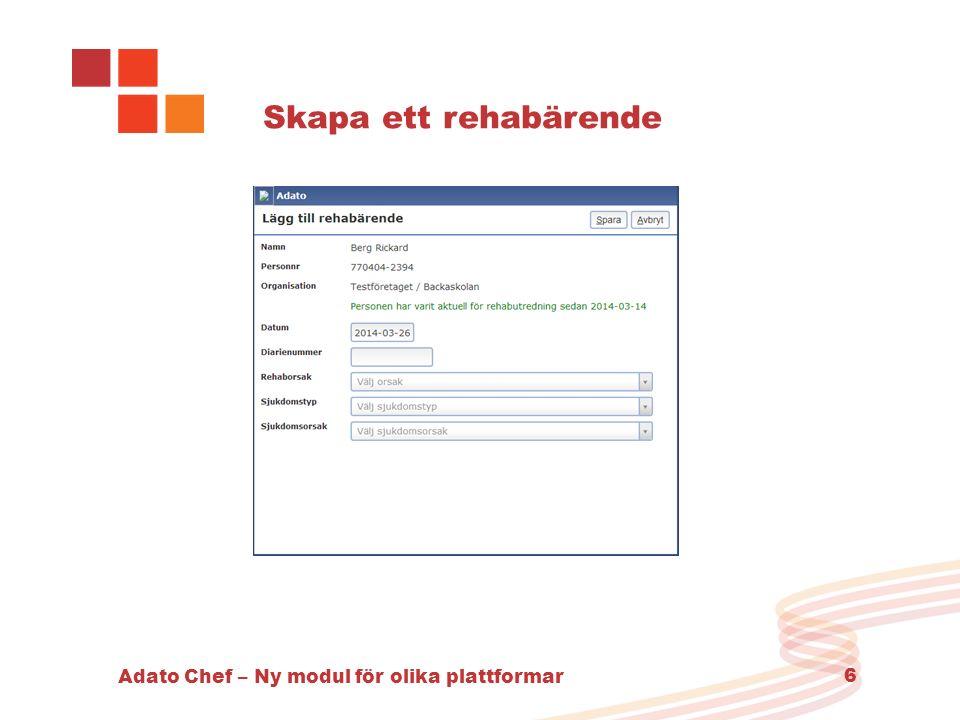 Adato Chef – Ny modul för olika plattformar 7 Rehabärende, upprepad korttid När ett rehabärende skapats dokumenterar du som chef alla händelser med guider (anteck- ningar, rehabutredning etc.) Information kan döljas/visas på bilden med symbol ovan