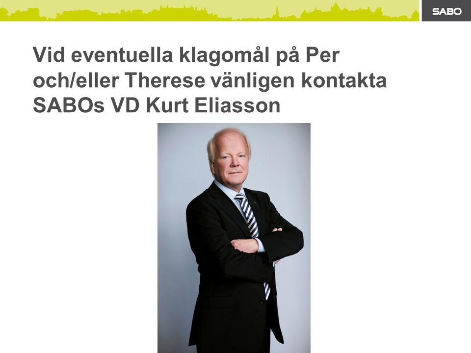 Vid eventuella klagomål på Per och/eller Therese vänligen kontakta SABOs VD Kurt Eliasson