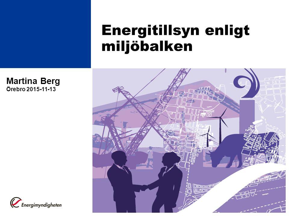 Energitillsyn enligt miljöbalken Martina Berg Örebro 2015-11-13