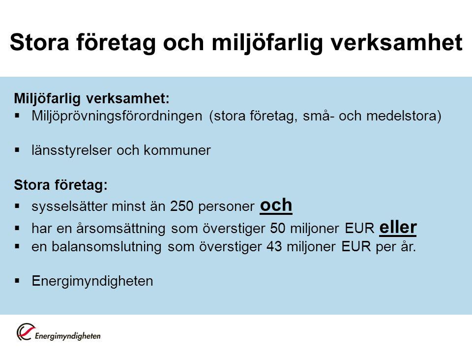 Stora företag och miljöfarlig verksamhet Miljöfarlig verksamhet:  Miljöprövningsförordningen (stora företag, små- och medelstora)  länsstyrelser och kommuner Stora företag:  sysselsätter minst än 250 personer och  har en årsomsättning som överstiger 50 miljoner EUR eller  en balansomslutning som överstiger 43 miljoner EUR per år.
