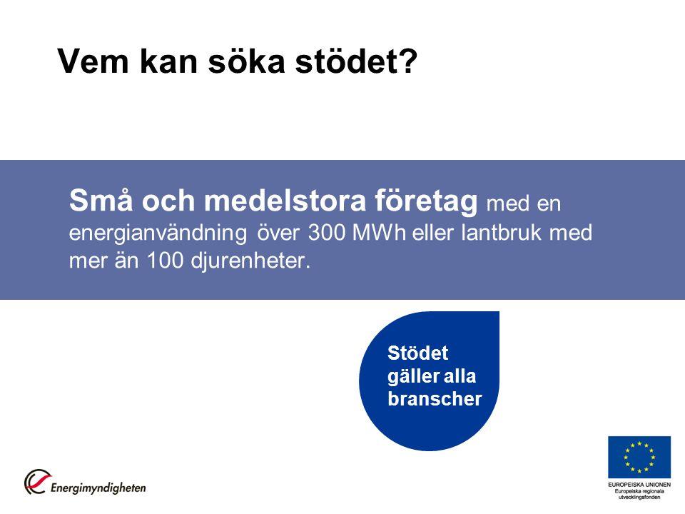 Vem kan söka stödet? Små och medelstora företag med en energianvändning över 300 MWh eller lantbruk med mer än 100 djurenheter. Stödet gäller alla bra