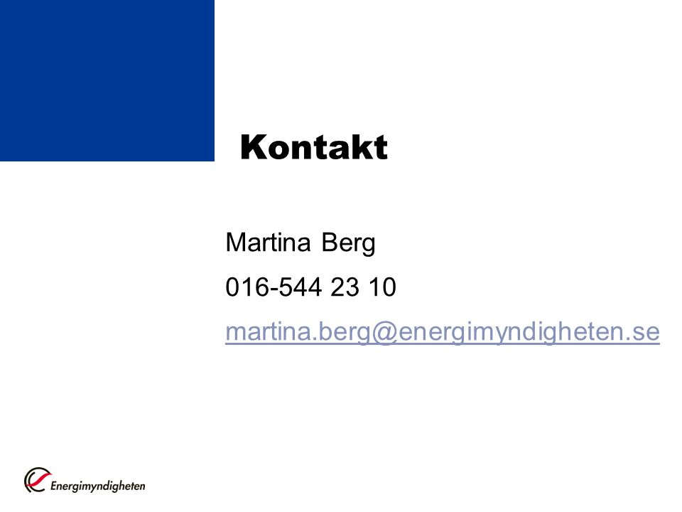 Kontakt Martina Berg 016-544 23 10 martina.berg@energimyndigheten.se Martina Berg