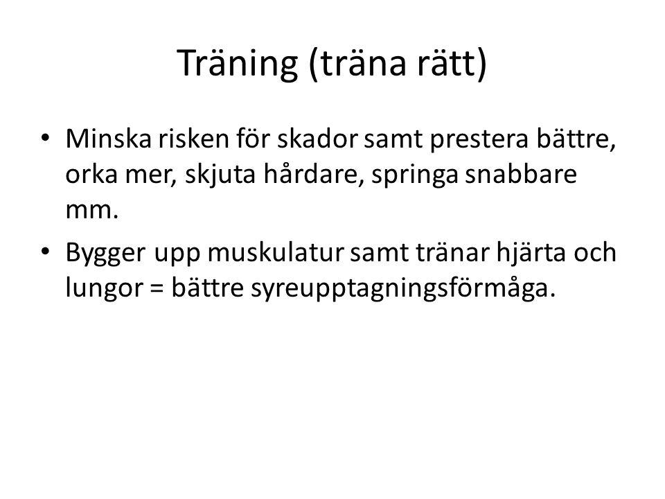 Träning (träna rätt) Minska risken för skador samt prestera bättre, orka mer, skjuta hårdare, springa snabbare mm.