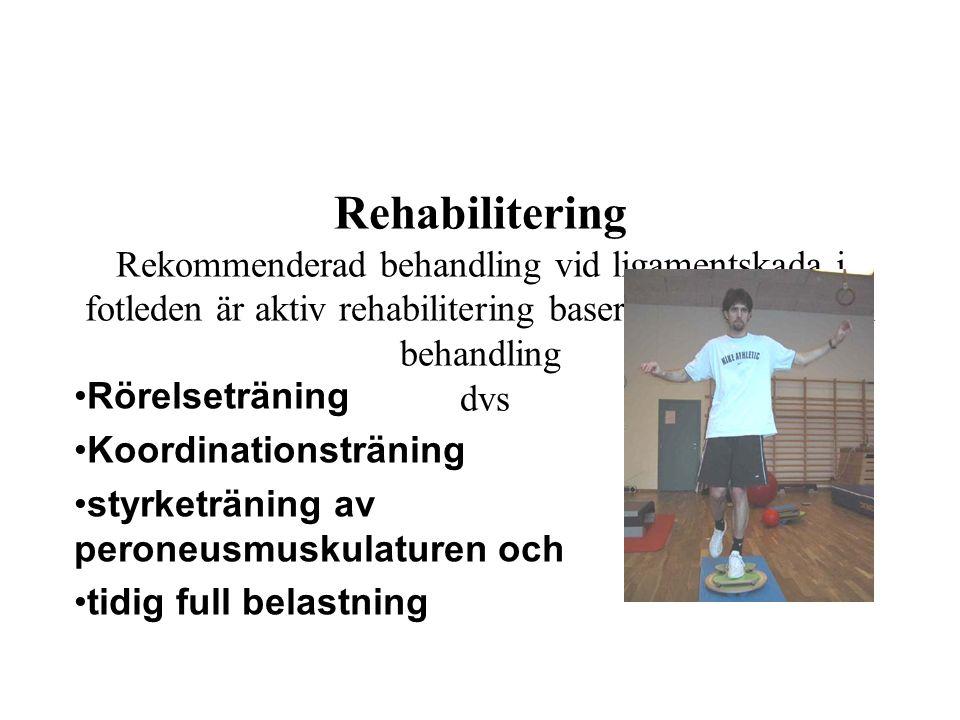 Rehabilitering Rekommenderad behandling vid ligamentskada i fotleden är aktiv rehabilitering baserad på funktionell behandling dvs Rörelseträning Koordinationsträning styrketräning av peroneusmuskulaturen och tidig full belastning