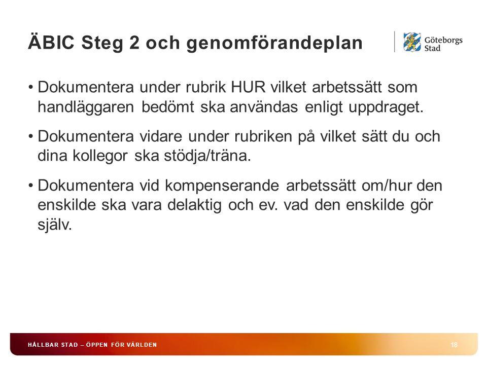 ÄBIC Steg 2 och genomförandeplan 18 HÅLLBAR STAD – ÖPPEN FÖR VÄRLDEN Dokumentera under rubrik HUR vilket arbetssätt som handläggaren bedömt ska användas enligt uppdraget.