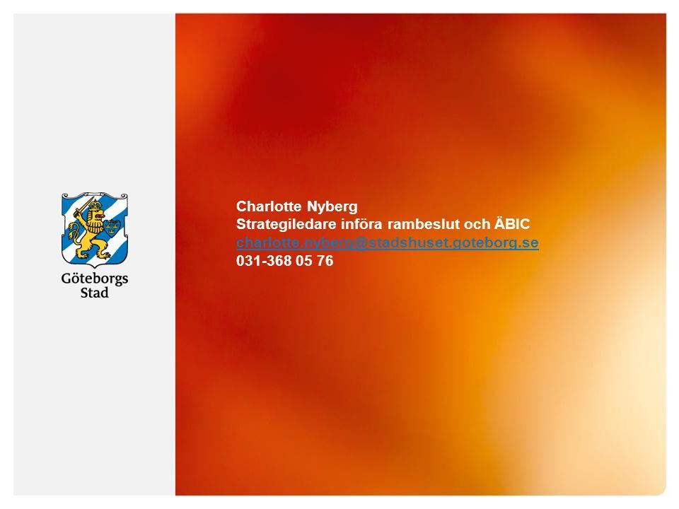 Charlotte Nyberg Strategiledare införa rambeslut och ÄBIC charlotte.nyberg@stadshuset.goteborg.se 031-368 05 76