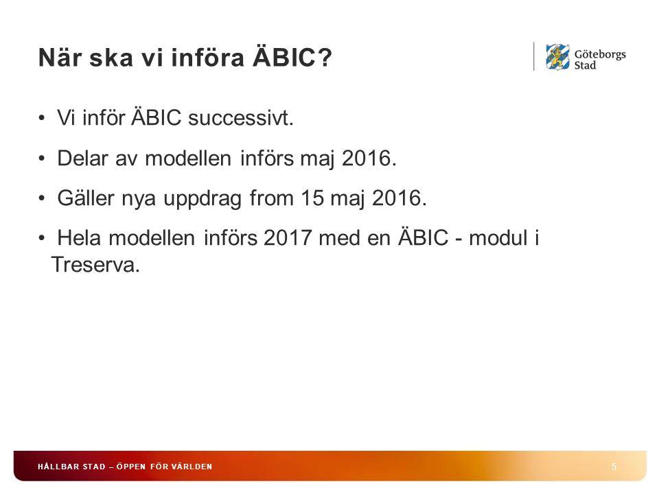 När ska vi införa ÄBIC. 5 HÅLLBAR STAD – ÖPPEN FÖR VÄRLDEN Vi inför ÄBIC successivt.