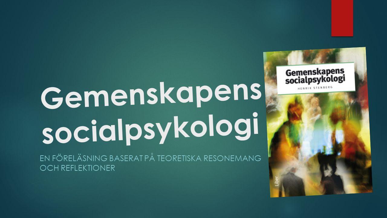 Gemenskapens socialpsykologi EN FÖRELÄSNING BASERAT PÅ TEORETISKA RESONEMANG OCH REFLEKTIONER