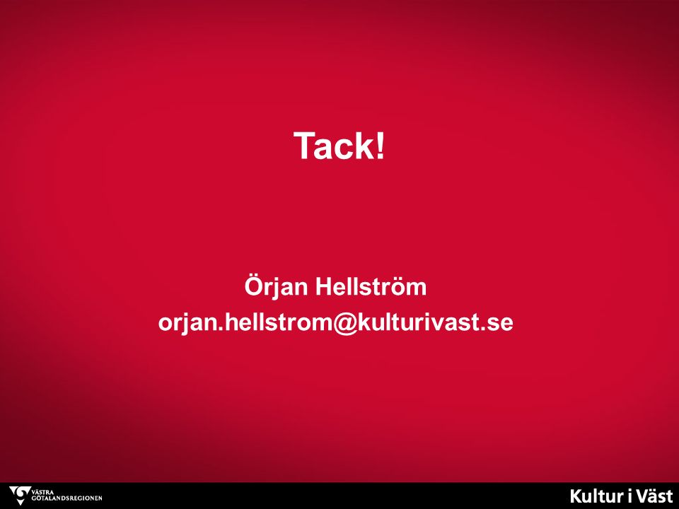 Tack! Örjan Hellström orjan.hellstrom@kulturivast.se