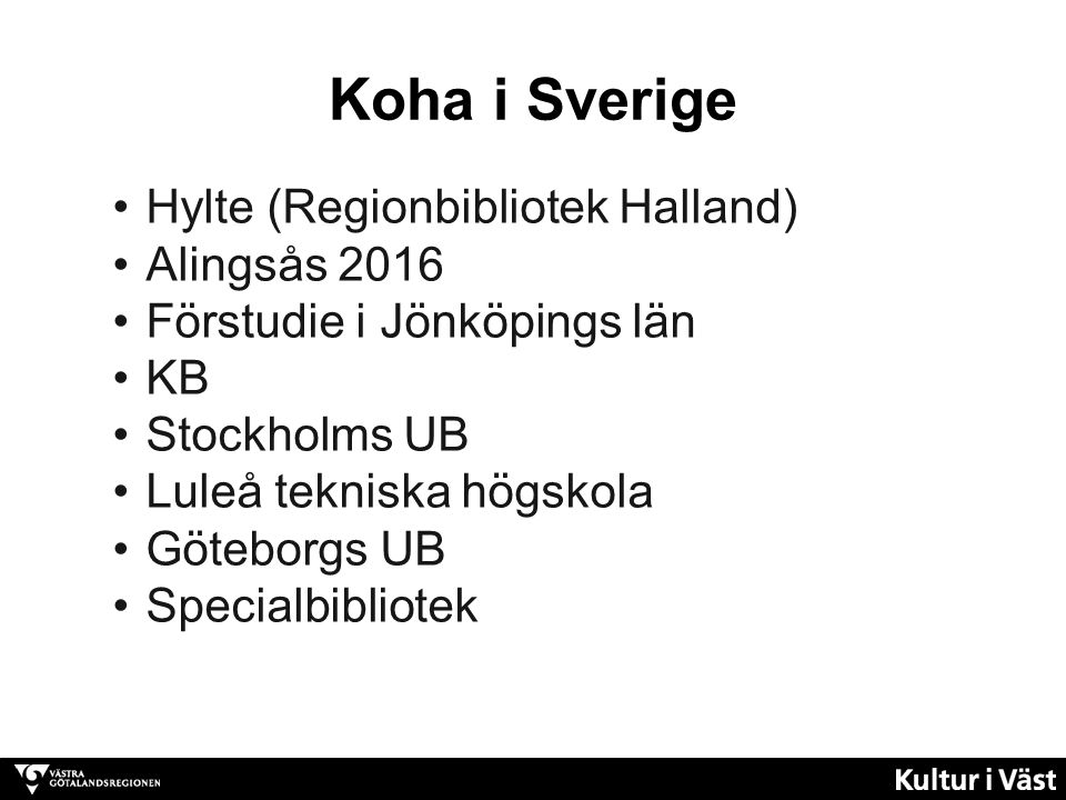 Hylte (Regionbibliotek Halland) Alingsås 2016 Förstudie i Jönköpings län KB Stockholms UB Luleå tekniska högskola Göteborgs UB Specialbibliotek Koha i Sverige