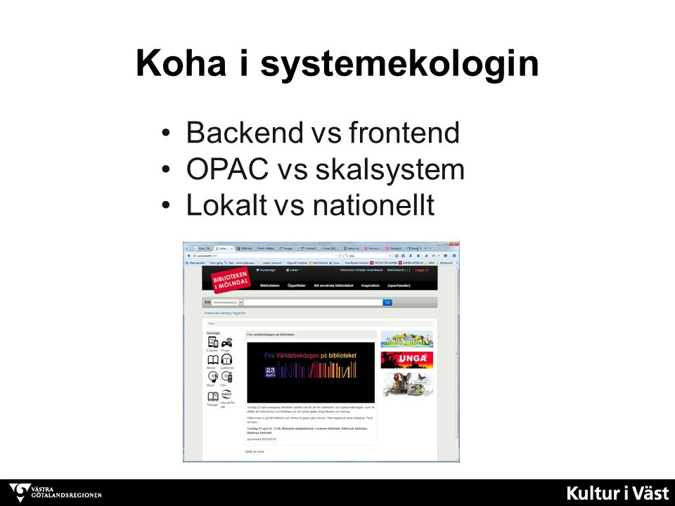 Koha i systemekologin Backend vs frontend OPAC vs skalsystem Lokalt vs nationellt