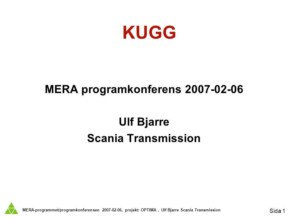 MERA-programmet/programkonferensen 2007-02-06, projekt: OPTIMA, Ulf Bjarre Scania Transmission Sida 1 KUGG MERA programkonferens 2007-02-06 Ulf Bjarre Scania Transmission