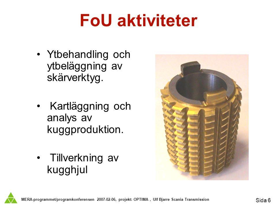 MERA-programmet/programkonferensen 2007-02-06, projekt: OPTIMA, Ulf Bjarre Scania Transmission Sida 6 FoU aktiviteter Ytbehandling och ytbeläggning av skärverktyg.