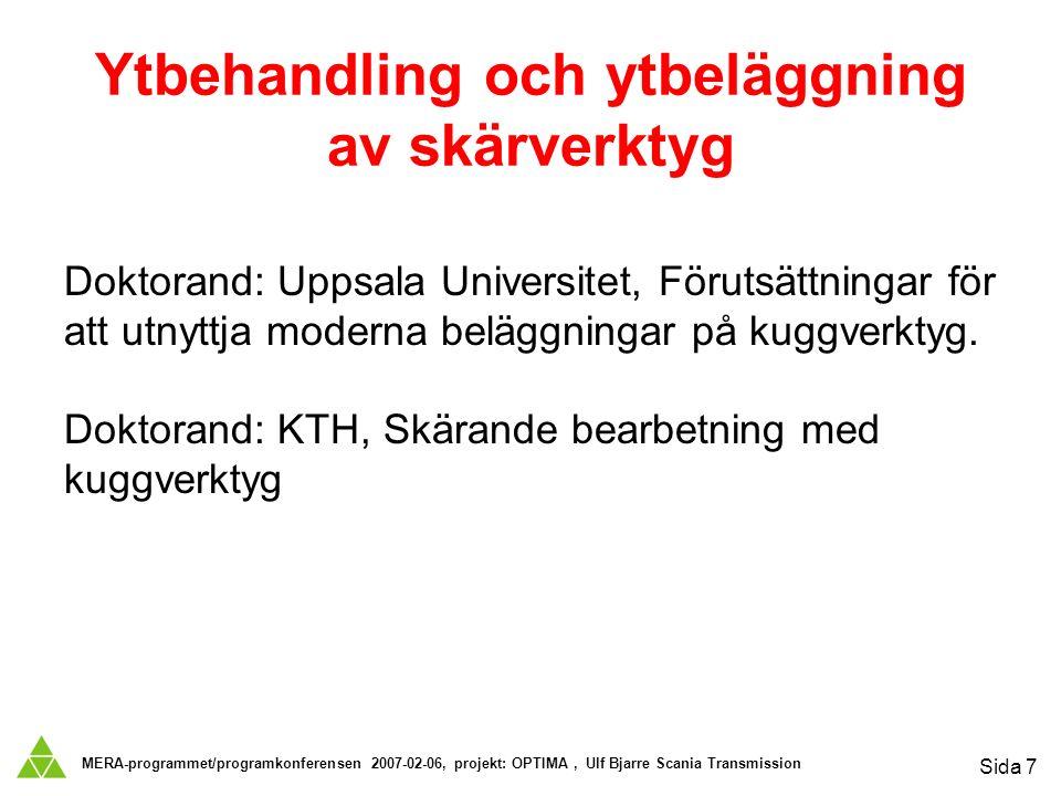 MERA-programmet/programkonferensen 2007-02-06, projekt: OPTIMA, Ulf Bjarre Scania Transmission Sida 7 Ytbehandling och ytbeläggning av skärverktyg Doktorand: Uppsala Universitet, Förutsättningar för att utnyttja moderna beläggningar på kuggverktyg.