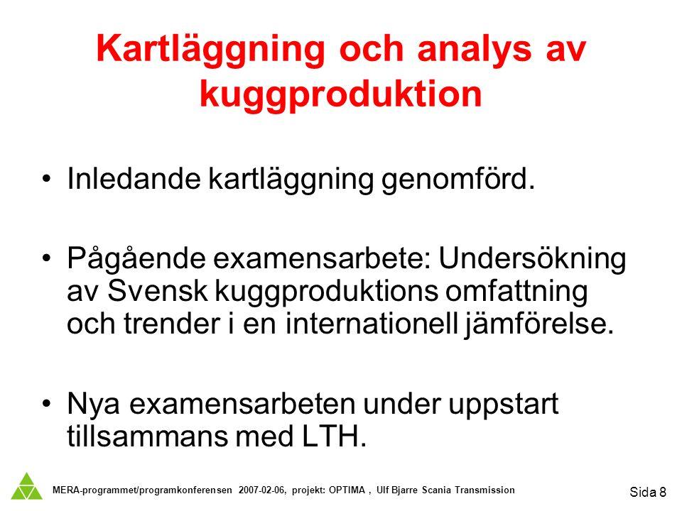 MERA-programmet/programkonferensen 2007-02-06, projekt: OPTIMA, Ulf Bjarre Scania Transmission Sida 8 Kartläggning och analys av kuggproduktion Inledande kartläggning genomförd.