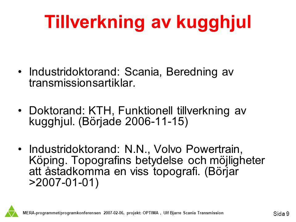 MERA-programmet/programkonferensen 2007-02-06, projekt: OPTIMA, Ulf Bjarre Scania Transmission Sida 9 Tillverkning av kugghjul Industridoktorand: Scania, Beredning av transmissionsartiklar.
