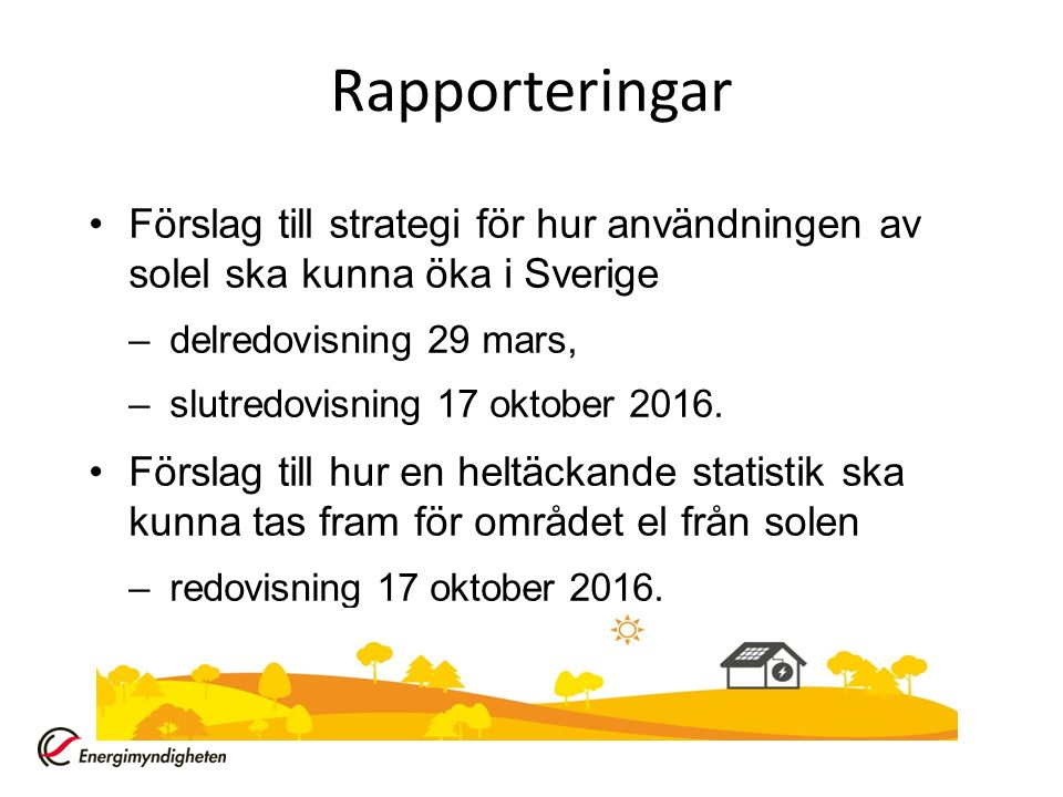 Rapporteringar Förslag till strategi för hur användningen av solel ska kunna öka i Sverige –delredovisning 29 mars, –slutredovisning 17 oktober 2016.