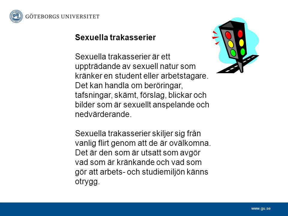www.gu.se Sexuella trakasserier Sexuella trakasserier är ett uppträdande av sexuell natur som kränker en student eller arbetstagare.