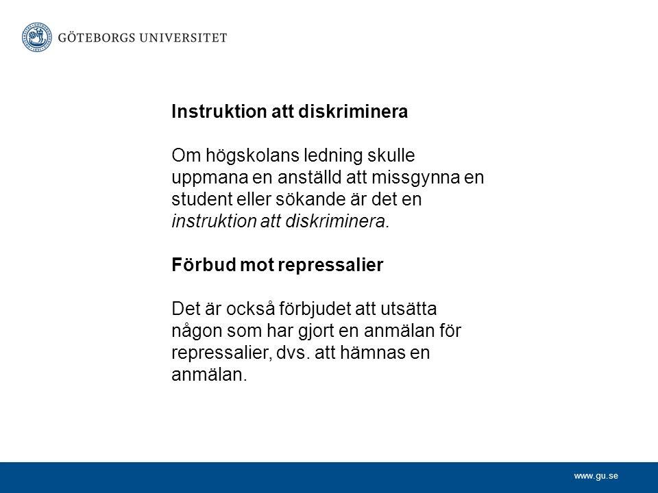 www.gu.se Instruktion att diskriminera Om högskolans ledning skulle uppmana en anställd att missgynna en student eller sökande är det en instruktion att diskriminera.