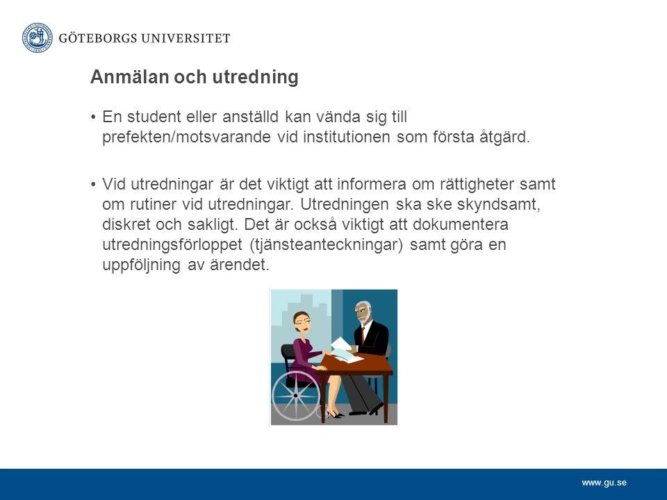 www.gu.se Anmälan och utredning En student eller anställd kan vända sig till prefekten/motsvarande vid institutionen som första åtgärd.