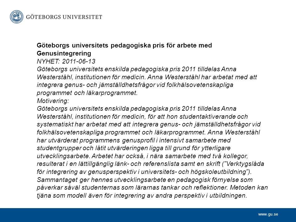 www.gu.se Göteborgs universitets pedagogiska pris för arbete med Genusintegrering NYHET: 2011-06-13 Göteborgs universitets enskilda pedagogiska pris 2011 tilldelas Anna Westerståhl, institutionen för medicin.