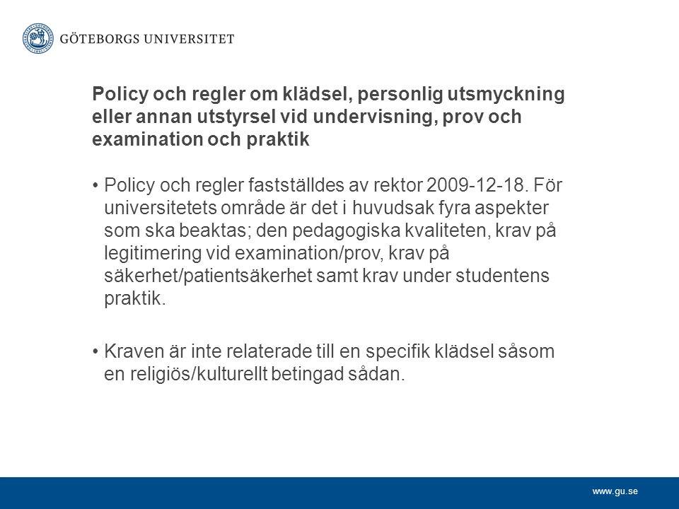 www.gu.se Policy och regler om klädsel, personlig utsmyckning eller annan utstyrsel vid undervisning, prov och examination och praktik Policy och regler fastställdes av rektor 2009-12-18.