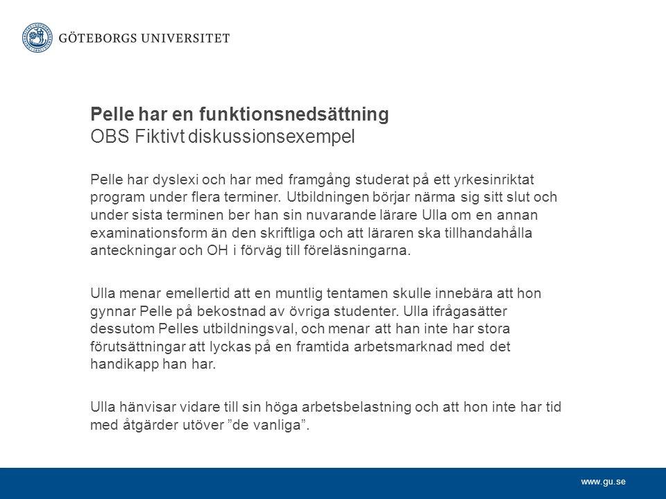 www.gu.se Pelle har en funktionsnedsättning OBS Fiktivt diskussionsexempel Pelle har dyslexi och har med framgång studerat på ett yrkesinriktat program under flera terminer.