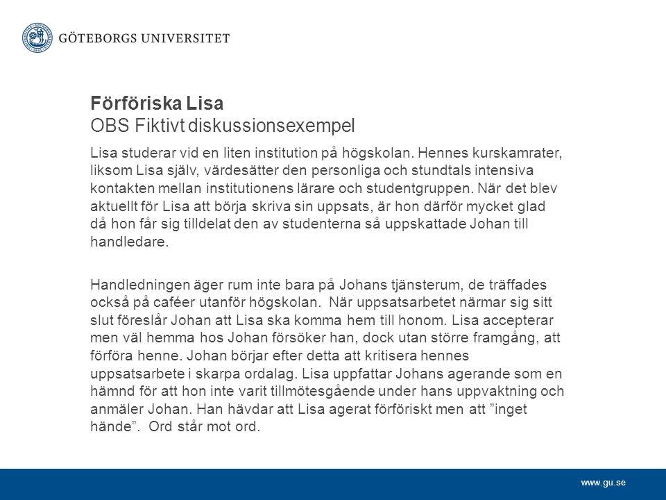 www.gu.se Förföriska Lisa OBS Fiktivt diskussionsexempel Lisa studerar vid en liten institution på högskolan.