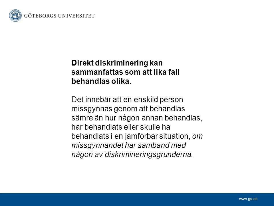 www.gu.se Direkt diskriminering kan sammanfattas som att lika fall behandlas olika.