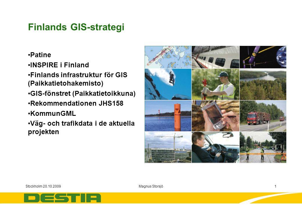 Stockholm 20.10.2009Magnus Storsjö1 Finlands GIS-strategi Patine INSPIRE i Finland Finlands infrastruktur för GIS (Paikkatietohakemisto) GIS-fönstret (Paikkatietoikkuna) Rekommendationen JHS158 KommunGML Väg- och trafikdata i de aktuella projekten