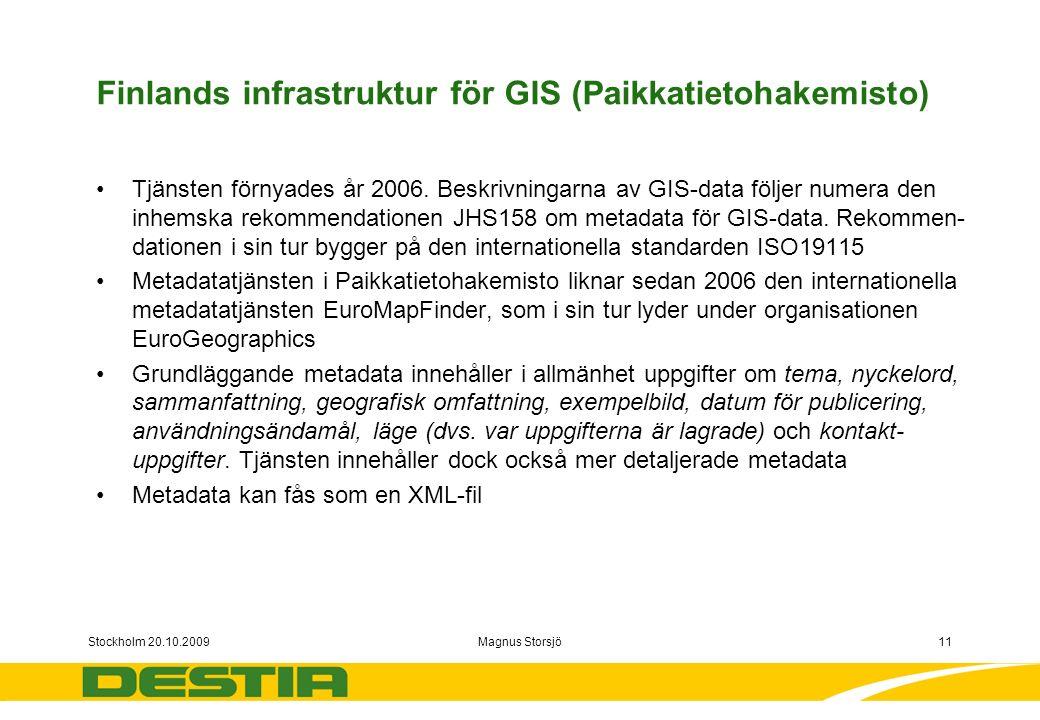 Stockholm 20.10.2009Magnus Storsjö11 Finlands infrastruktur för GIS (Paikkatietohakemisto) Tjänsten förnyades år 2006.
