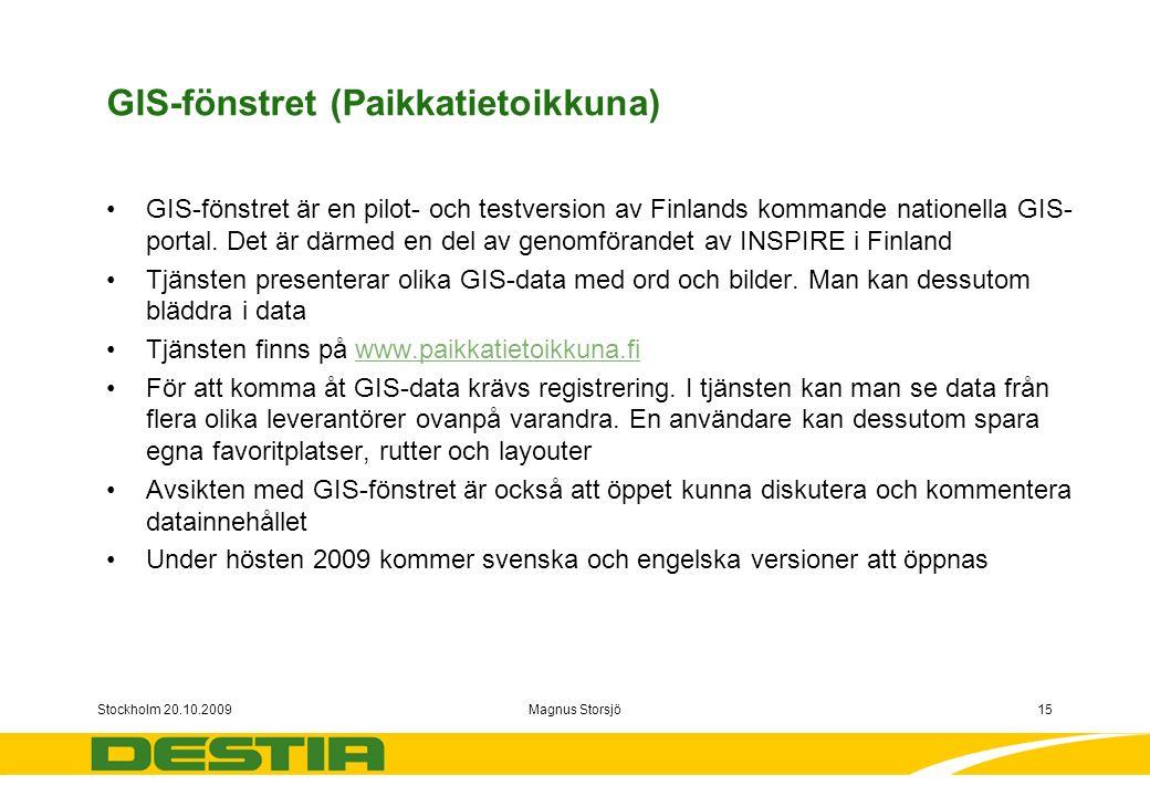 Stockholm 20.10.2009Magnus Storsjö15 GIS-fönstret (Paikkatietoikkuna) GIS-fönstret är en pilot- och testversion av Finlands kommande nationella GIS- portal.