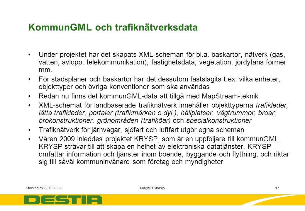 Stockholm 20.10.2009Magnus Storsjö17 KommunGML och trafiknätverksdata Under projektet har det skapats XML-scheman för bl.a.